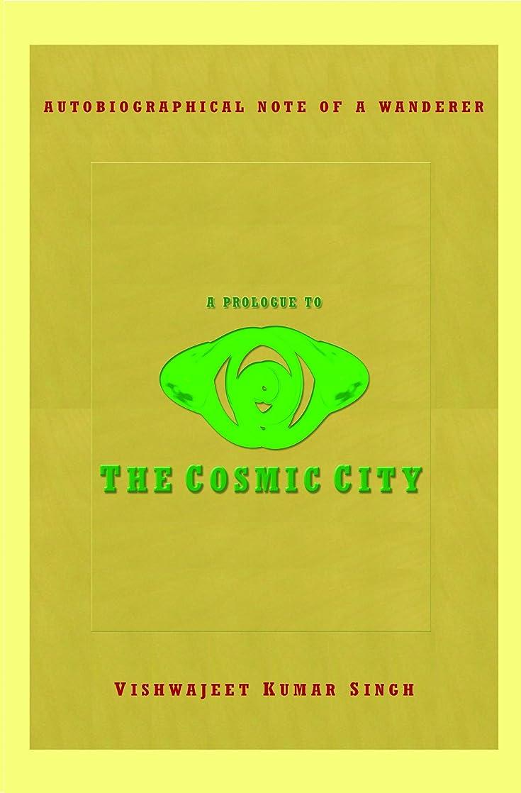 迫害する変わる再集計Autobiographical Note of a Wanderer, a Prologue to the Cosmic City (English Edition)