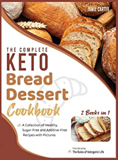 The Complete Keto Bread-Dessert Cookbook [2 Books in 1]: A Collection of Healthy, Sugar-Free and Additive-Free Recipes wit...