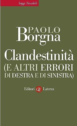 Clandestinità (e altri errori di destra e di sinistra) (Economica Laterza Vol. 536)
