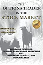The Options Trader in the Stock Market: This Book Includes: Options Trading for Beginners and Beginners Guide to the Stock...