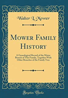 Mower Family History: A Genealogical Record of the Maine Branch of This Family, Together with Other Branches of the Family...