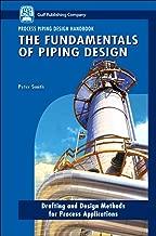 The Fundamentals of Piping Design (Process Piping Design Handbook) (v. 1)
