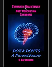 Traumatic Brain Injury & Post Concussion Syndrome:Do's & Dont's A Personal Journey