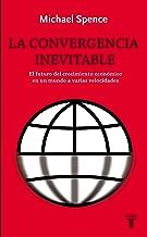 La convergencia inevitable: El futuro del crecimiento económico en un mundo a varias velocidades (Spanish Edition)