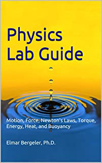 Physics Lab Guide: Motion, Force, Newton's Laws, Torque, Energy, Heat,  and Buoyancy