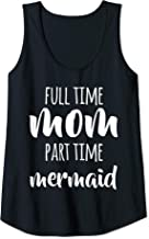 Womens Full Time Mom Part Time Mermaid Mom Funny Tank Top