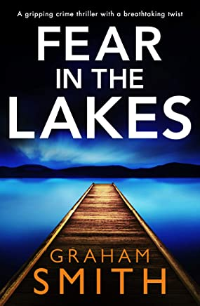 Fear in the Lakes: A gripping crime thriller with a breathtaking twist (English Edition)