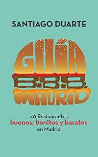 Guía B.B.B. Madrid: 40 restaurantes buenos, bonitos y