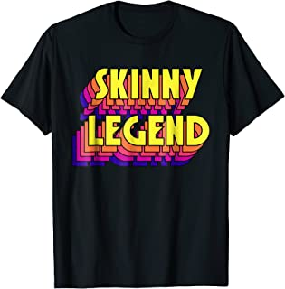 skinny legend shirt