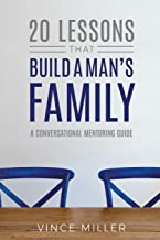 20 Lessons That Build a Man's Family: A Conversational Mentoring Guide