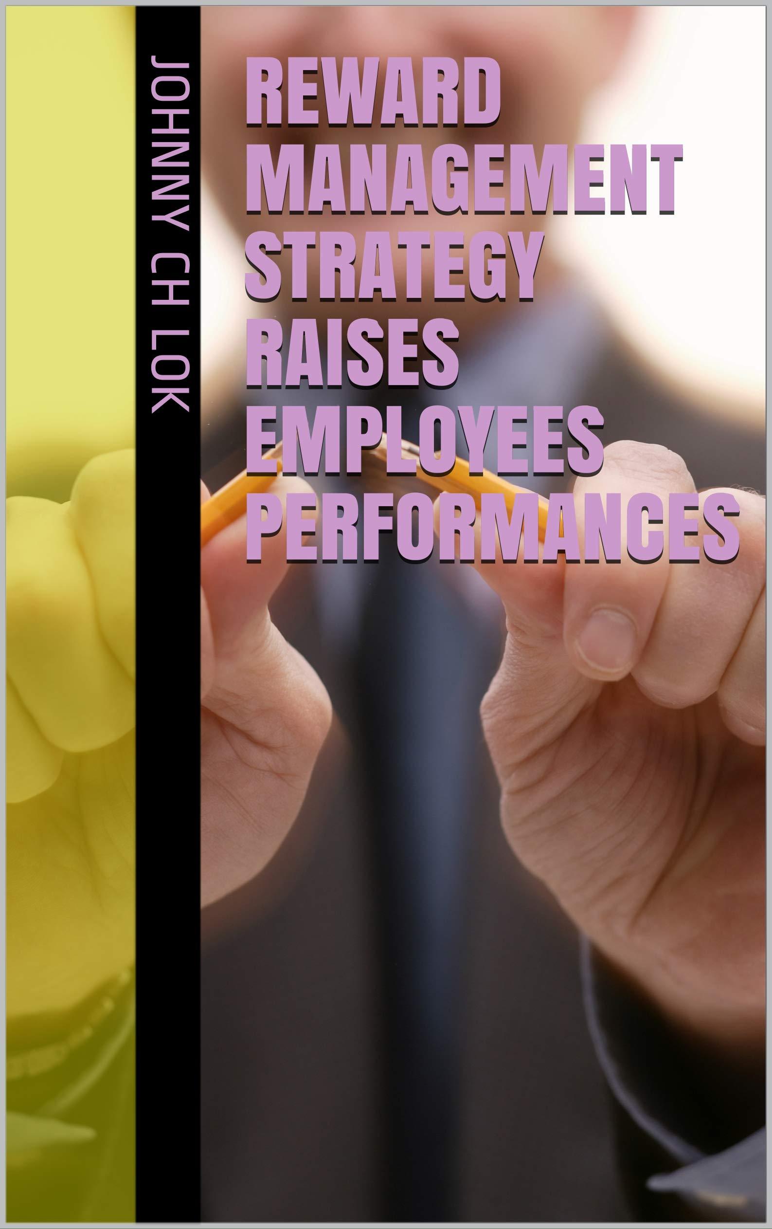 Reward Management Strategy Raises Employees performances