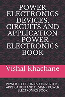 POWER ELECTRONICS DEVICES, CIRCUITS AND APPLICATION - POWER ELECTRONICS BOOK: POWER ELECTRONICS CONVERTERS, APPLICATION AN...