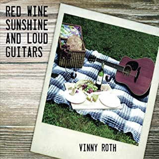 Red Wine Sunshine and Loud Guitars