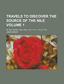 Travels to Discover the Source of the Nile (Volume 1); In the Years 1768, 1769, 1770, 1771, 1772, & 1773
