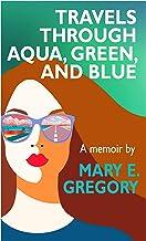 Travels Through Aqua, Green, and Blue: A Memoir
