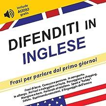 Difenditi in Inglese: Frasi per parlare dal primo giorno! (include audio gratis) (Italian Edition)