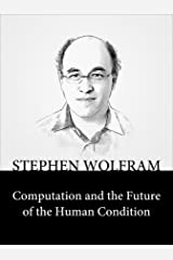Computation and the Future of the Human Condition Kindle Edition