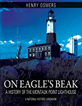 On Eagle's Beak: A History of the Montauk Point Lighthouse, A National Historic Landmark