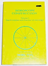 Horoscope Construction - Volume 1 -The Principles and Practice of Astrology