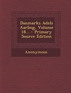 Danmarks Adels Aarbog, Volume 18... - Primary Source Edition (Danish Edition)