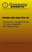 Review and Analysis of : Thomas M. Campbell II and T. Colin Campbell's: The China Study (Summary Shorts Book 7)