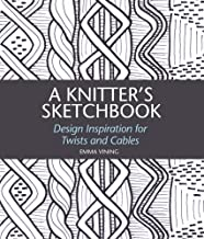 A Knitter's Sketchbook: Design Inspiration for Twists and Cables