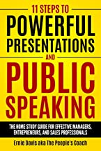 11 Steps To Powerful Presentations And Public Speaking: The Home Study Guide For Effective Managers, Entrepreneurs, and Sales Professionals