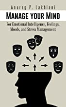 Manage Your Mind: For Emotional Intelligence, Feelings, Moods, and Stress Management