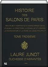 Histoire des salons de Paris (Tome 3/6): Tableaux et portraits du grand monde sous Louis XVI, Le Directoire, le Consulat et l'Empire, la Restauration et le règne de Louis-Philippe Ier (French Edition)