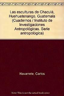 Las esculturas de Chaculá, Huehuetenango, Guatemala (Cuadernos / Instituto de Investigaciones Antropológicas. Serie antropológica)
