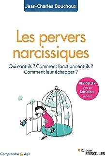 Les pervers narcissiques: Qui sont-ils ? Comment fonctionnent-ils ? Comment leur échapper ? (Comprendre et agir - Les clas...
