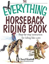 The Everything Horseback Riding Book: Step-by-step Instruction to Riding Like a Pro (Everything®)