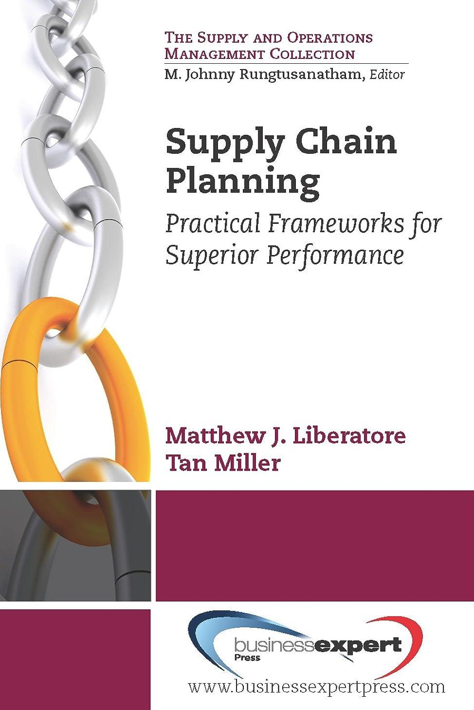 水没時折飢饉Supply Chain Planning: Practical Frameworks for Superior Performance (English Edition)