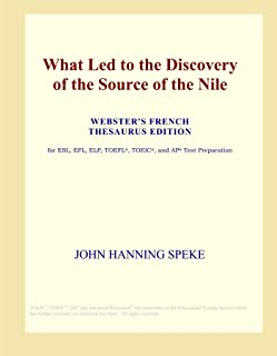 What Led to the Discovery of the Source of the Nile (Webster's French Thesaurus Edition)