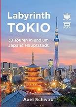 Labyrinth Tokio - 38 Touren in und um Japans Hauptstadt (German Edition)