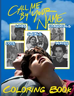 Call Me By Your Name Swirls Diagonals Lines Dots Waves Coloring Book: The Color Wonder An Adult Spirograph Styles Colourin...