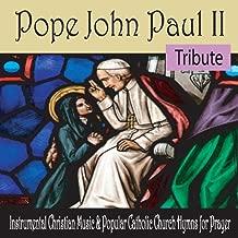 Pope John Paul II Tribute: Instrumental Christian Music & Popular Catholic Church Hymns for Prayer