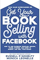 Get Your Book Selling with Facebook: How to Use Facebook Profiles, Groups, Pages, Stories, and More to Market and Sell Your Books (Book Sales Supercharged #12) Kindle Edition
