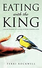 Eating With The King: A 40-Day Journey to a Godly Attitude Towards Food