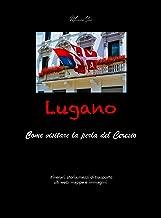 Lugano: Come visitare la perla del Ceresio (Visitare le città Vol. 1) (Italian Edition)