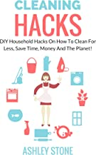 Household Cleaning Hacks: DIY Cleaning Hacks On How To Clean For Less, Save Time, Money And The Planet! (Cleaning And Organizing, DIY, Natural Cleaning)