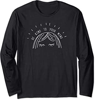 Be Kind To Your Mind Mental Health Gift Long Sleeve T-Shirt