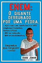 ENEM: O GIGANTE DERRUBADO POR UMA PEDRA: Conheça a história e o método de um estudante de escola pública aprovado em Medicina no ENEM, estudando sozinho em casa. (Portuguese Edition)