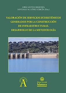 Valoración de servicios ecosistémicos generados por la construcción de infraestructuras: desarrollo de la metodología (Aquilafuente  nº 213) (Spanish Edition)