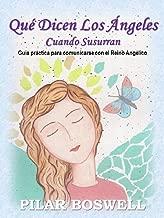 Qué Dicen Los Ángeles Cuando Susurran: Guía práctica para comunicarse con el Reino Angélico (Spanish Edition)