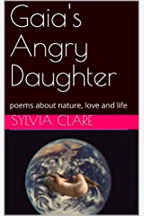 Gaia's Angry Daughter: poems about nature, love and life Kindle Edition