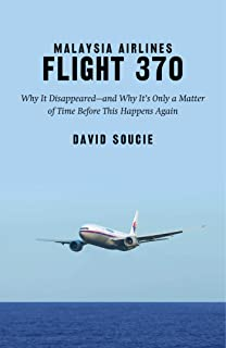 Malaysia Airlines Flight 370: Why It Disappeared?and Why It?s Only a Matter of Time Before This Happens Again