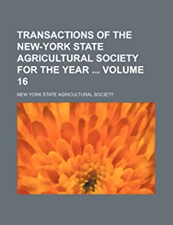 Transactions of the New-York State Agricultural Society for the Year Volume 16