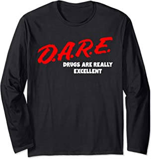 DARE Drugs are Really Excellent Funny Humor Long T-shirt