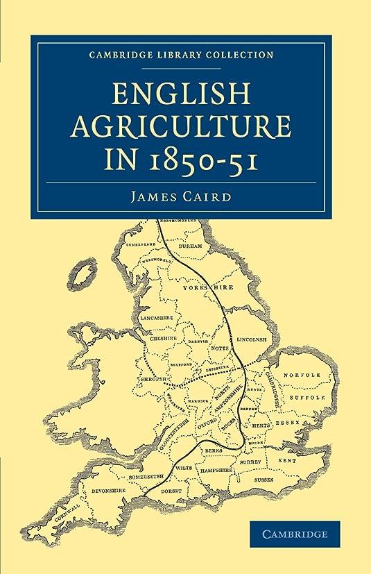 プログラム姉妹止まるEnglish Agriculture in 1850-51 (Cambridge Library Collection - British and Irish History, 19th Century)
